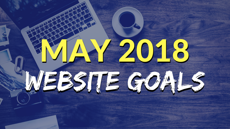 May 2018 Website Goals