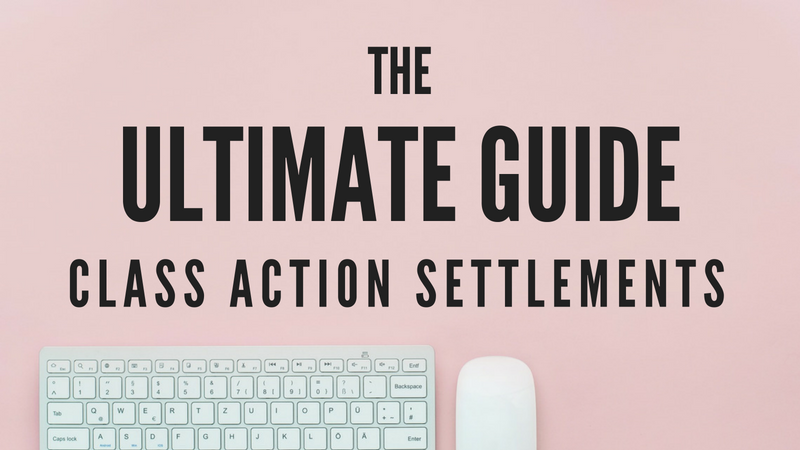 Ultimate Guide To Class Action Settlements