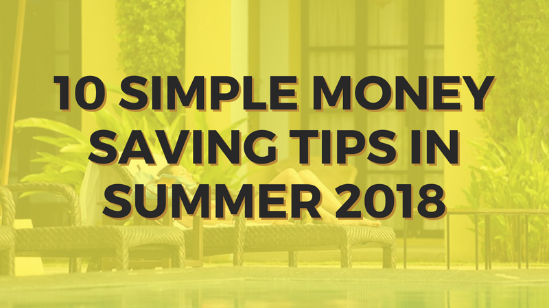 Summer Saving Tips 2018